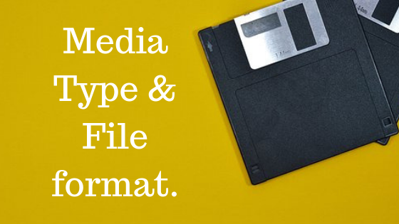 Understanding Media type and file format.
